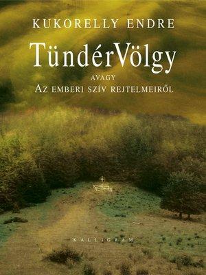 cover image of TündérVölgy avagy Az emberi szív rejtelmeiről