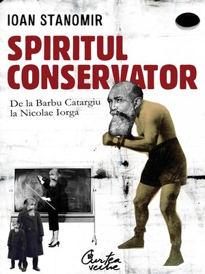 cover image of Spiritul conservator. De la Barbu Catargiu la Nicolae Iorga