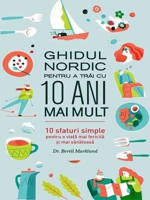 cover image of Ghidul nordic pentru a trăi cu 10 ani mai mult. 10 sfaturi simple pentru o viață mai fericită și mai sănătoasă