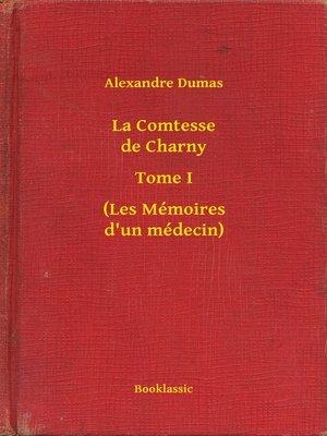 cover image of La Comtesse de Charny--Tome I--(Les Mémoires d'un médecin)