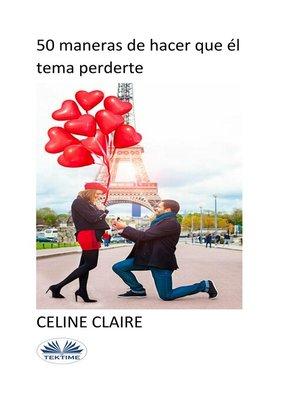 cover image of 50 Maneras De Hacer Que Él Tema Perderte
