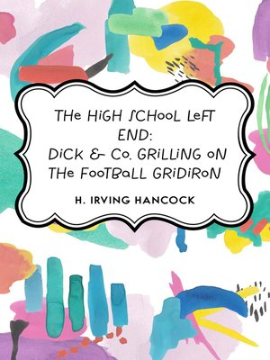 cover image of The High School Left End: Dick & Co. Grilling on the Football Gridiron