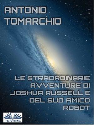 cover image of Le Straordinarie Avventure Di Joshua Russell E Del Suo Amico Robot