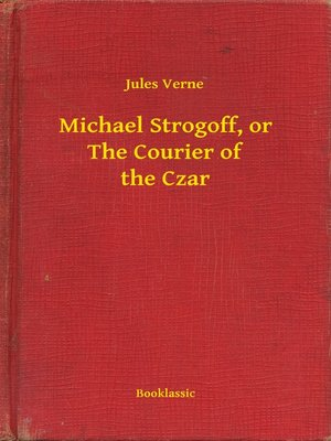 cover image of Michael Strogoff, or the Courier of the Czar