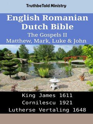 cover image of English Romanian Dutch Bible - The Gospels II - Matthew, Mark, Luke & John