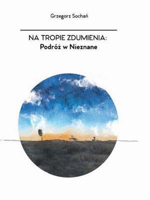 cover image of Na tropie zdumienia. Podróż w nieznane