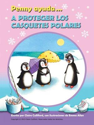 cover image of Penny Ayuda A Proteger Los Casquetes Polares