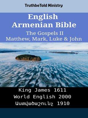 cover image of English Armenian Bible - The Gospels II - Matthew, Mark, Luke & John