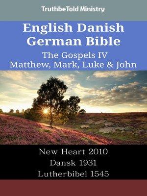 cover image of English Danish German Bible--The Gospels IV--Matthew, Mark, Luke & John