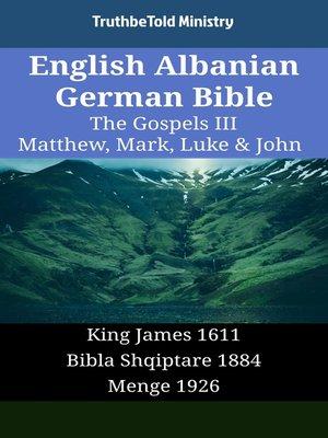 cover image of English Albanian German Bible - The Gospels III - Matthew, Mark, Luke & John