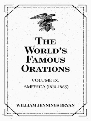 cover image of The World's Famous Orations: Volume IX, America (1818-1865)