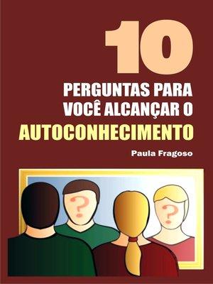cover image of 10 Perguntas para você alcançar o autoconhecimento