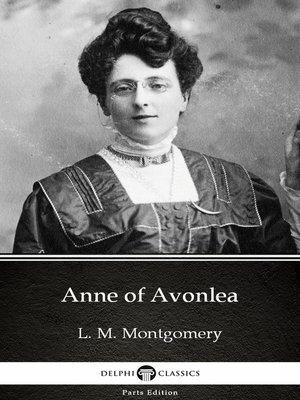 cover image of Anne of Avonlea by L. M. Montgomery (Illustrated)