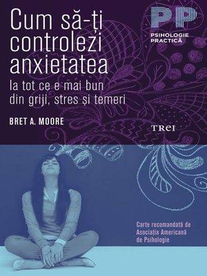 cover image of Cum să-ți controlezi anxietatea. Ia tot ce e mai bun din griji, stres și temeri