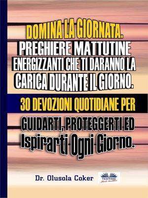 cover image of Domina La Giornata.  Preghiere Mattutine  Energizzanti Che Ti Daranno La Carica Durante Il Giorno.