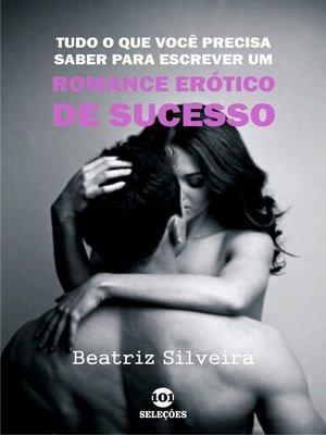 cover image of Tudo o que você precisa saber para escrever um romance erótico de sucesso