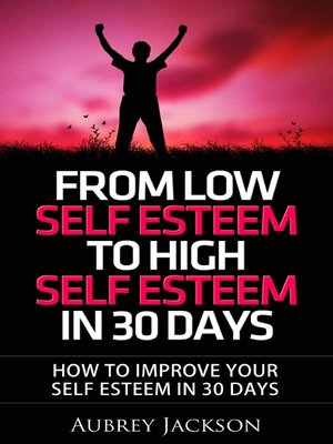 cover image of From Low Self Esteem To High Self Esteem In 30 Days