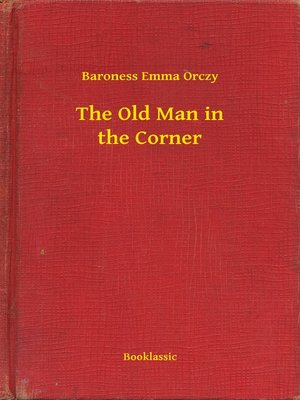 The Old Man In The Corner By Baroness Emma Orczy Overdrive