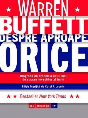 cover image of Warren Buffett despre aproape orice. Biografia de afaceri a celui mai de succes investitor al lumii