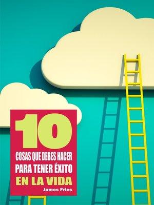 cover image of 10 Cosas que debes hacer para tener éxito en la vida