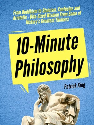 cover image of 10-Minute Philosophy: From Buddhism to Stoicism, Confucius and Aristotle - Bite-Sized Wisdom From Some of History's Greatest Thinkers