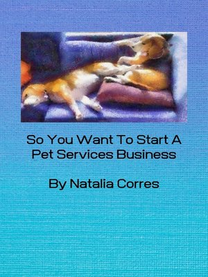 cover image of So You Want To Start A Pet Services Business