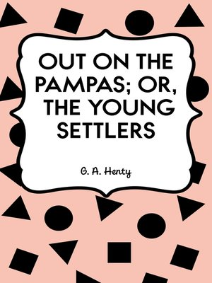 cover image of Out on the Pampas; Or, The Young Settlers