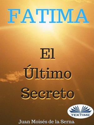 cover image of Fátima, El Último Secreto