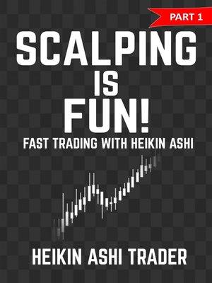Scalping is Fun! by Heikin Ashi Trader · OverDrive (Rakuten