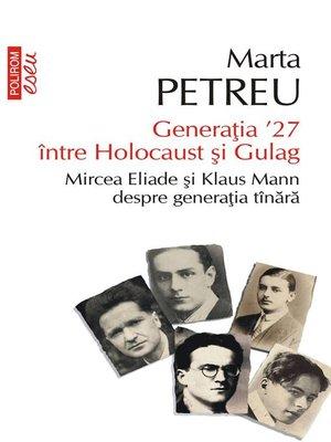 cover image of Generația '27 între Holocaust și Gulag. Mircea Eliade și Klaus Mann despre generația tînără