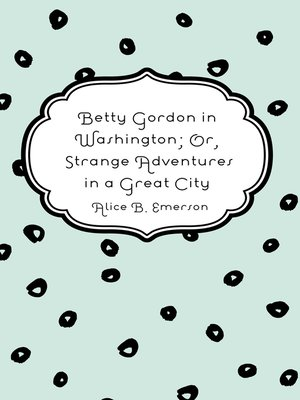 cover image of Betty Gordon in Washington; Or, Strange Adventures in a Great City