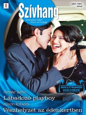cover image of Szívhang 592−593. - Lábadozó playboy (Hollywoodi doktorok 7.), Vészhelyzet az édenkertben