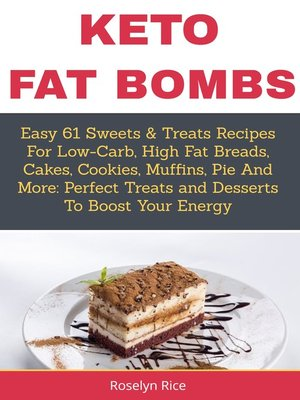 cover image of Keto Fat BombsEasy 61 Sweets & Treats Recipes for Low-Carb, High Fat Breads, Cakes, Cookies, Muffins, Pie and More