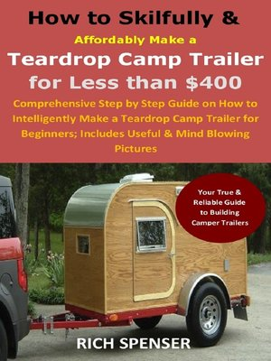 cover image of How to Skilfully & Affordably Make a Teardrop Camp Trailer for Less than $400