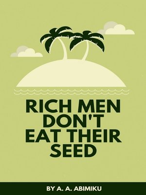 cover image of Rich Men Don't Eat Their Seed