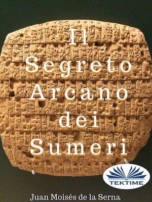 cover image of Il Segreto Arcano Dei Sumeri