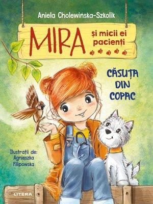 cover image of Mira si micii ei pacienti. Casuta din copac