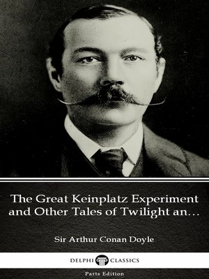 cover image of The Great Keinplatz Experiment and Other Tales of Twilight and the Unseen by Sir Arthur Conan Doyle