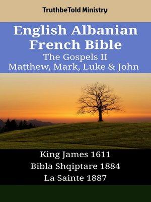 cover image of English Albanian French Bible - The Gospels II - Matthew, Mark, Luke & John