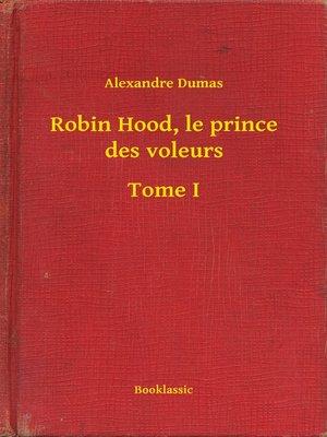 cover image of Robin Hood, le prince des voleurs--Tome I