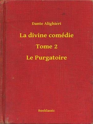 cover image of La divine comédie--Tome 2--Le Purgatoire