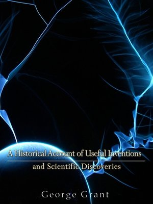 cover image of A Historical Account of Useful Inventions and Scientific Discoveries