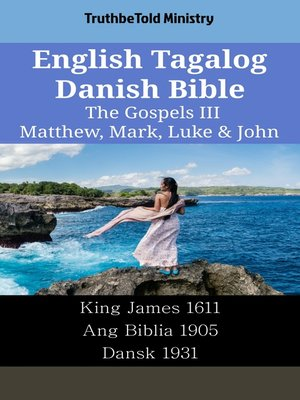 cover image of English Tagalog Danish Bible - The Gospels III - Matthew, Mark, Luke & John