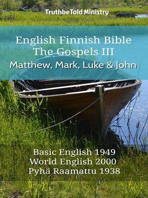 cover image of English Finnish Bible--The Gospels III--Matthew, Mark, Luke and John