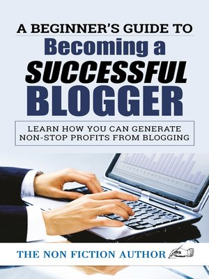 cover image of A Beginner's Guide to Becoming a Successful Blogger