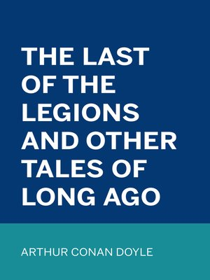 cover image of The Last of the Legions and Other Tales of Long Ago