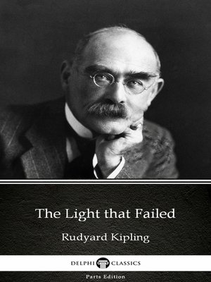 cover image of The Light that Failed by Rudyard Kipling - Delphi Classics