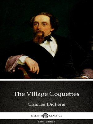 cover image of The VIllage Coquettes by Charles Dickens (Illustrated)