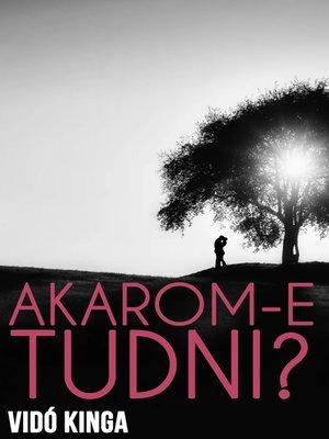 cover image of Akarom-e tudni?
