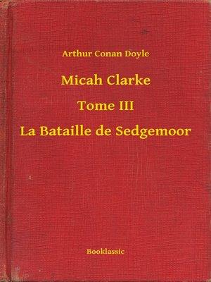 cover image of Micah Clarke--Tome III--La Bataille de Sedgemoor